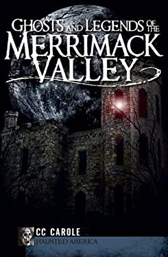 Ghosts and Legends of the Merrimack Valley 9781596297470
