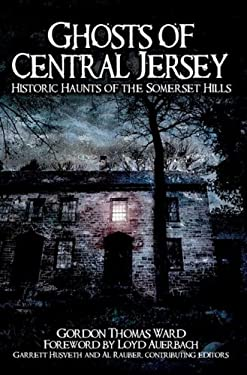 Ghosts of Central Jersey: Historic Haunts of the Somerset Hills 9781596294684