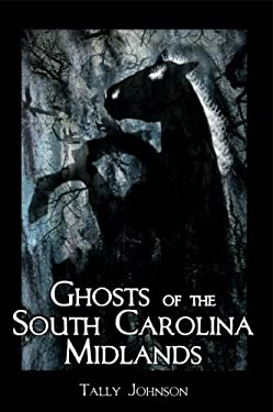 Ghosts of the South Carolina Midlands 9781596292000
