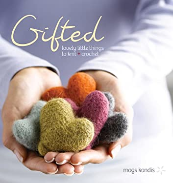 Gifted: Lovely Little Things to Knit + Crochet 9781596681781