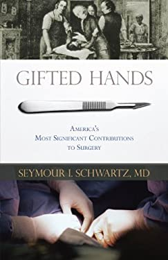 Gifted Hands: America's Most Signifigant Contributions to Surgery 9781591026839