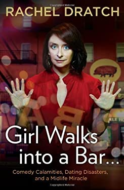 Girl Walks Into a Bar...: Comedy Calamities, Dating Disasters, and a Midlife Miracle 9781592407118