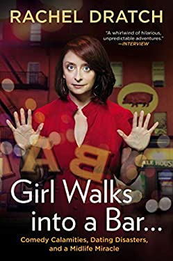 Girl Walks Into a Bar . . .: Comedy Calamities, Dating Disasters, and a Midlife Miracle 9781592407576