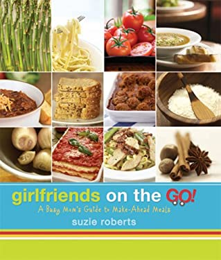 Girlfriends on the Go!: A Busy Mom's Guide to Make Ahead Meals 9781599550152