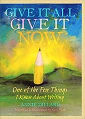 Give It All, Give It Now: One of the Few Things I Know about Writing 7358213