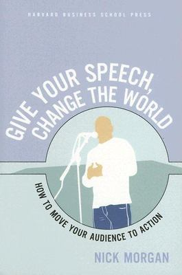 Give Your Speech, Change the World: How to Move Your Audience to Action 9781591397144