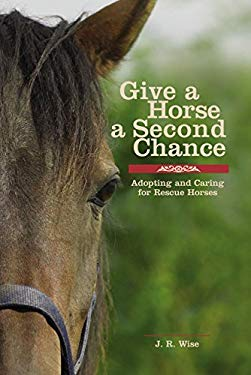 Give a Horse a Second Chance: Adopting and Caring for Rescue Horses 9781592289776