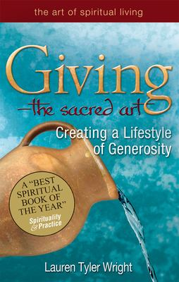Giving, the Sacred Art: Creating a Lifestyle of Generousity 9781594732249