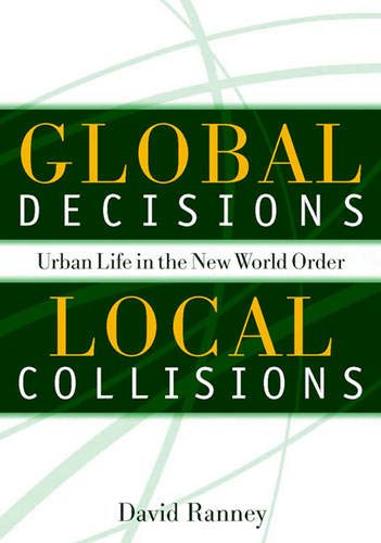 Global Decisions, Local Collisions: Urban Life in the New World Order 9781592130016