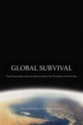Global Survival: The Challenge and Its Implications for Thinking and Acting 9781590791042