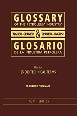 Glossary of the Petroleum Industry: English/Spanish & Spanish/English 9781593700416