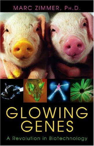 Glowing Genes: A Revolution in Biotechnology 9781591022534