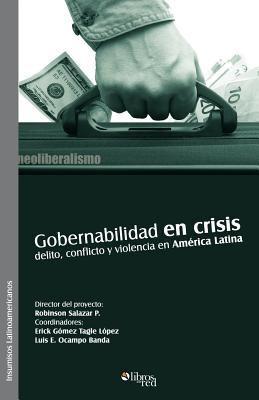 Gobernabilidad En Crisis: Delito, Conflicto y Violencia En America Latina 9781597541220