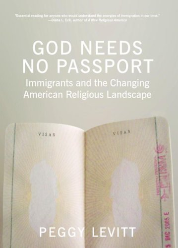 God Needs No Passport: Immigrants and the Changing American Religious Landscape 9781595581693