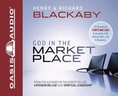 God in the Marketplace: 45 Questions Fortune 500 Executives Ask about Faith, Life, & Business 9781598593976