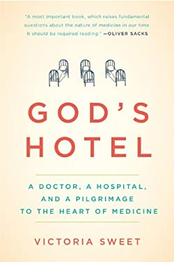 God's Hotel: A Doctor, a Hospital, and a Pilgrimage to the Heart of Medicine 9781594486548