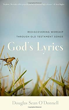 God's Lyrics: Rediscovering Worship Through Old Testament Songs 9781596381728