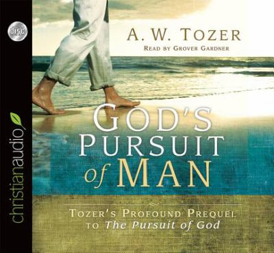 God's Pursuit of Man: Tozer's Profound Prequel to the Pursuit of God 9781596444195