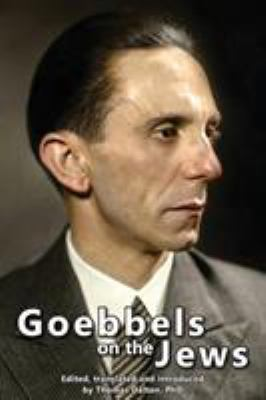 Goebbels on the Jews: The Complete Diary Entries - 1923 to 1945