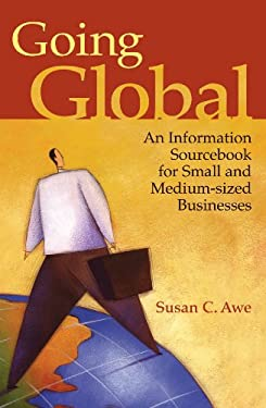 Going Global: An Information Sourcebook for Small and Medium-Sized Businesses 9781591586517