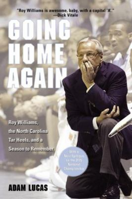 Going Home Again: Roy Williams, the North Carolina Tar Heels, and a Season to Remember 9781592287840