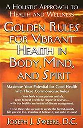 Golden Rules for Vibrant Health in Body, Mind, and Spirit: A Holistic Approach to Health and Wellness 7250320