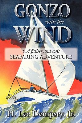 Gonzo with the Wind: A Father and Son's Seafaring Adventure 9781596636743
