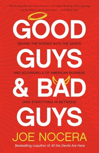 Good Guys and Bad Guys: Behind the Scenes with the Saints and Scoundrels of American Business (and Everything in Between) 9781591844396