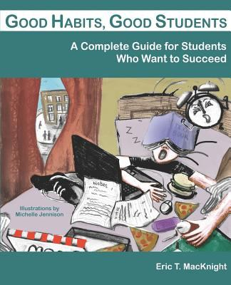 Good Habits, Good Students: A Complete Guide for Students Who Want to Succeed 9781595265746