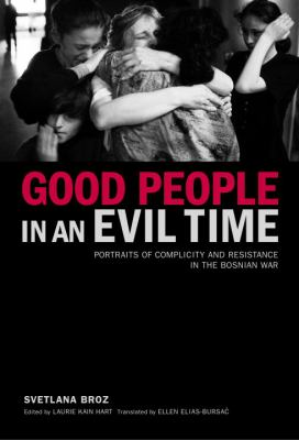 Good People in an Evil Time: Portraits of Complicity and Resistance in the Bosnian War 9781590510612