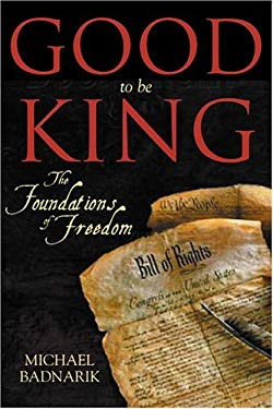 Good to Be King: The Foundation of Our Constitutional Freedom 9781594110962