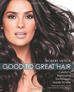 Good to Great Hair: Celebrity Hairstyling Techniques Made Simple 9781592333578