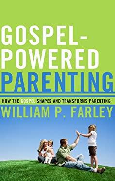 Gospel-Powered Parenting: How the Gospel Shapes and Transforms Parenting