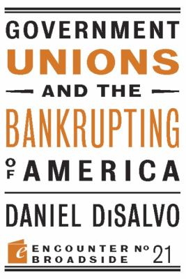 Government Unions and the Bankrupting of America 9781594035906