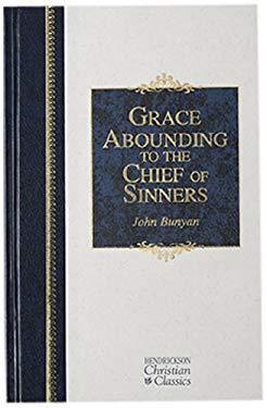 Grace Abounding to the Chief of Sinners 9781598561425