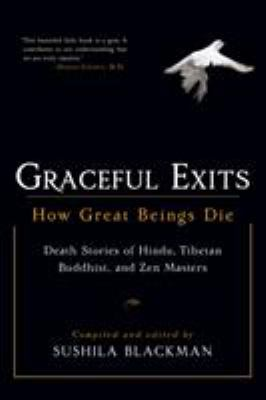Graceful Exits: How Great Beings Die: Death Stories of Hindu, Tibetan Buddhist, and Zen Masters 9781590302705