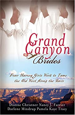Grand Canyon Brides: Four Harvey Girls Work to Tame the Old West Along the Rails 9781597890724