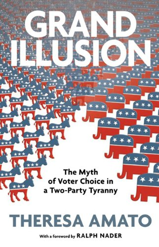 Grand Illusion: The Fantasy of Voter Choice in a Two-Party Tyranny 9781595583949