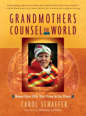 Grandmothers Counsel the World: Women Elders Offer Their Vision for Our Planet 9781590302934