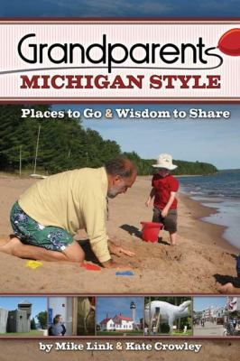 Grandparents Michigan Style: Places to Go & Wisdom to Share 9781591931713