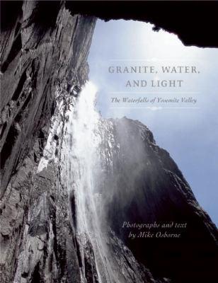 Granite, Water, and Light: The Waterfalls of Yosemite Valley 9781597140997