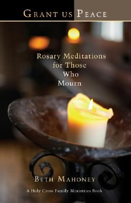 Grant Us Peace: Rosary Meditations for Those Who Mourn 9781594711640