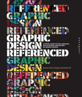Graphic Design, Referenced: A Visual Guide to the Language, Applications, and History of Graphic Design 9781592534470