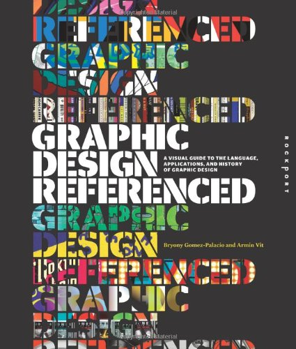Graphic Design, Referenced: A Visual Guide to the Language, Applications, and History of Graphic Design 9781592537426