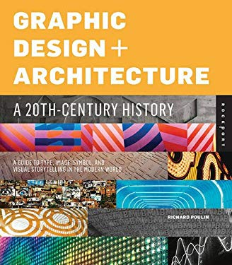 Graphic Design and Architecture, a 20th Century History: A Guide to Type, Image, Symbol, and Visual Storytelling in the Modern World 9781592537792