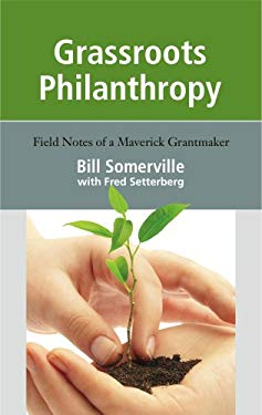 Grassroots Philanthropy: Field Notes of a Maverick Grantmaker 9781597140843