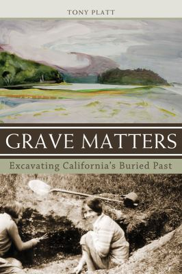 Grave Matters: Excavating California's Buried Past 9781597141628
