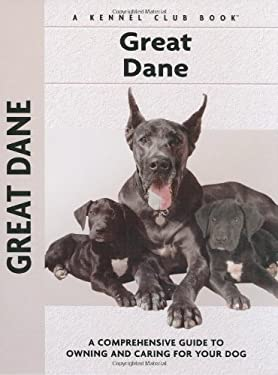 Great Dane: A Comprehensive Guide to Owning and Caring for Your Dog 9781593782733