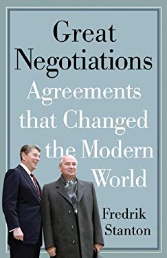Great Negotiations: Agreements That Changed the Modern World 9781594160998