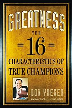 Greatness: The 16 Characteristics of True Champions 9781599954288